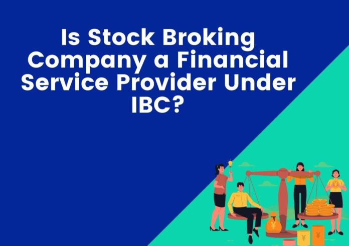 Stock Broking company is a financial service provider under IBC or not